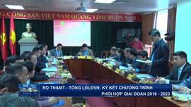Bộ TN&MT - Tổng LĐLĐ VN: Ký kết chương trình phối hợp giai đoạn 2018 – 2023