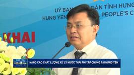 Nâng cao chất lượng xử lý nước thải phi tập trung tại Hưng Yên