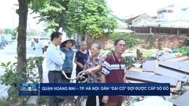 """Quận Hoàng Mai - TP. Hà Nội: Dân """"dài cổ"""" đợi được cấp sổ đỏ"""