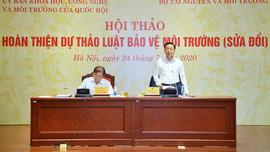 Hội thảo hoàn thiện dự thảo Luật Bảo vệ môi trường (sửa đổi)