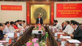 Họp báo thông tin về Đại hội Đảng bộ tỉnh Thanh Hoá lần thứ XIX