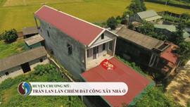 Chương Mỹ - Hà Nội: Tràn lan lấn chiếm đất công xây nhà ở