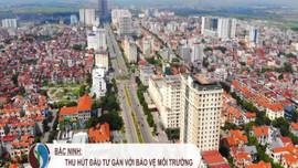 Bắc Ninh: Thu hút đầu tư gắn với bảo vệ môi trường