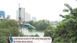Hà Nội dẫn đầu cả nước về thiết lập hệ thống quan trắc môi trường hiện đại, đồng bộ