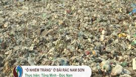 """""""Ô nhiễm trắng"""" ở bãi rác Nam Sơn"""