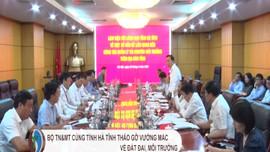 Bộ TN&MT cùng Hà Tĩnh tháo gỡ vướng mắc về đất đai, môi trường